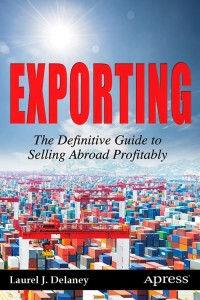 Exporting: The Definitive Guide to Selling Abroad Profitably - Laurel Delaney