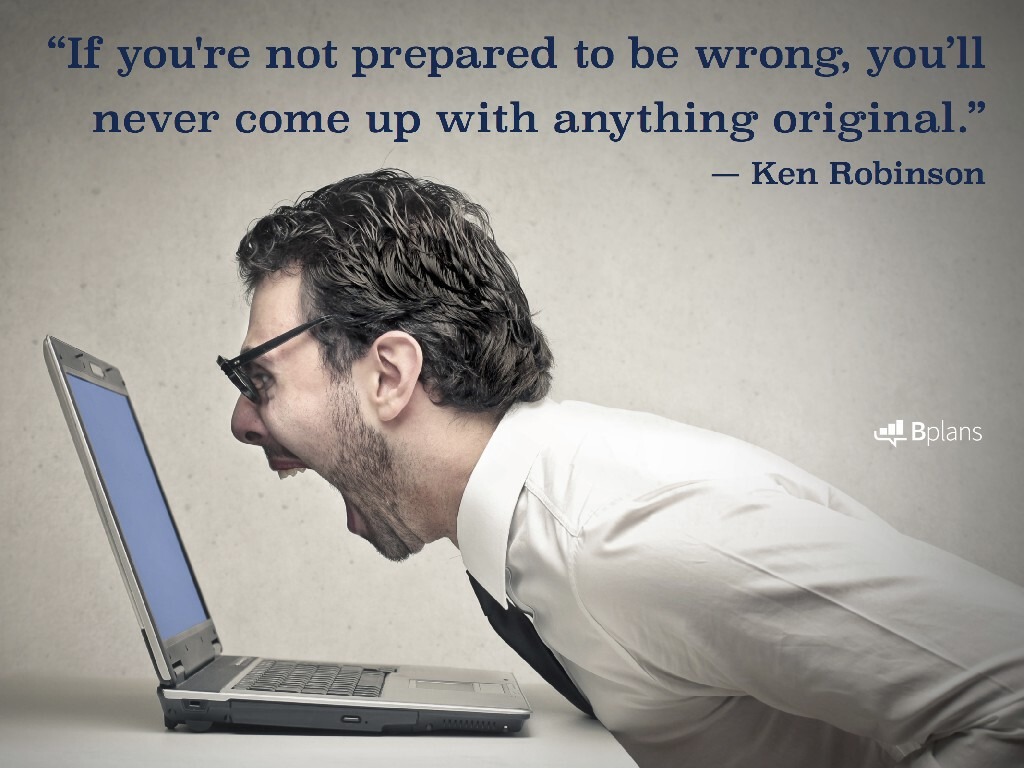 """If you're not prepared to be wrong, you'll never come up with anything original."" — Ken Robinson; Tweet this!"