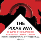 The Pixar Way: 37 Quotes on Developing and Maintaining a Creative Company