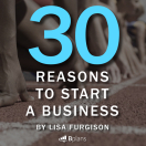 Need a Good Reason to Start a Business? Here are 30.
