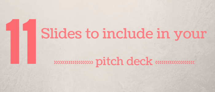 11 slides to include in your pitch deck