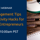 Time Management Tips and Productivity Hacks for Successful Entrepreneurs [Free Webinar]