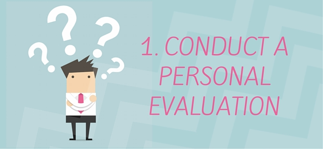 1. Conduct a Personal Evaluation