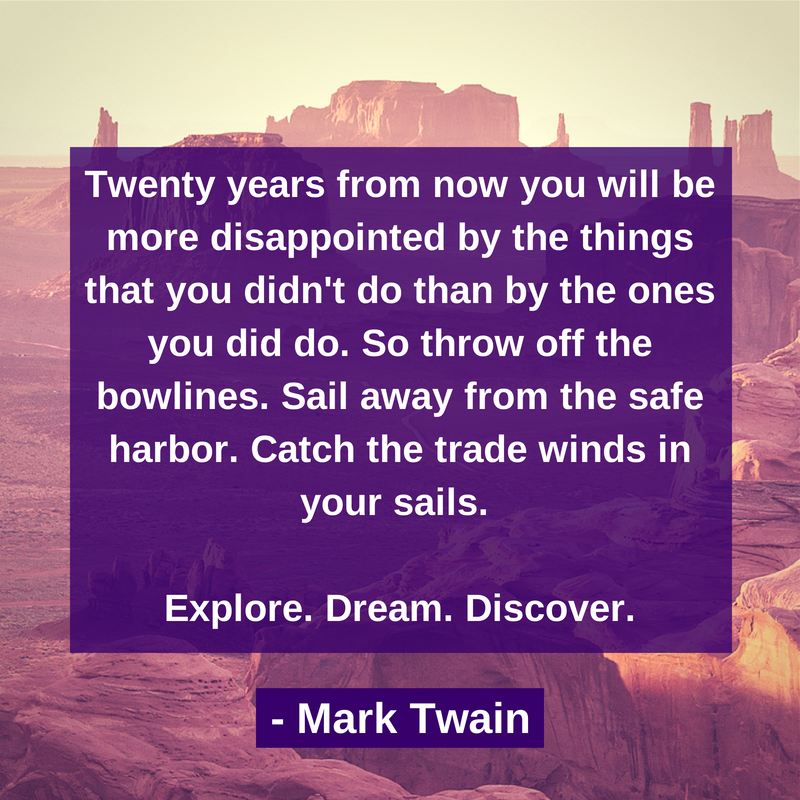 Explore. Dream. Discover. - Mark Twain