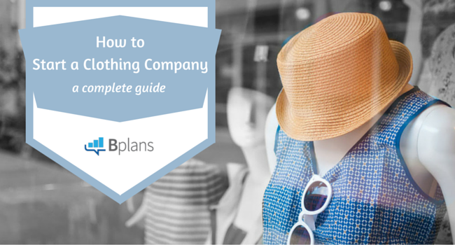 How To Start A Clothing Company Bplans
