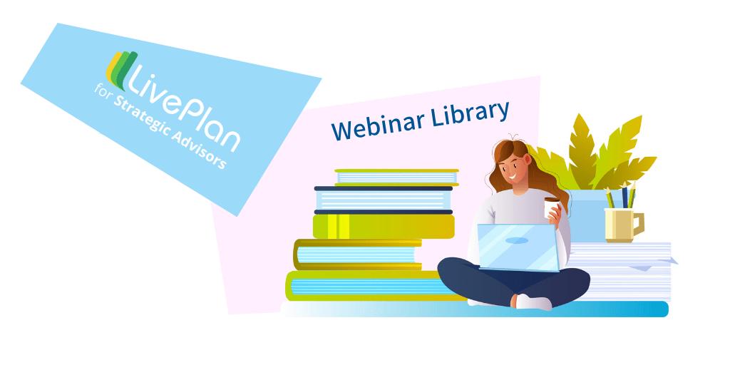 LivePlan for Strategic Advisors – A Library of Best Practice Webinar Training