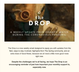 The Drop appeals to a segment of their donor base that was already highly engaged, providing regular updates on what their organization is doing to respond to the coronavirus pandemic.