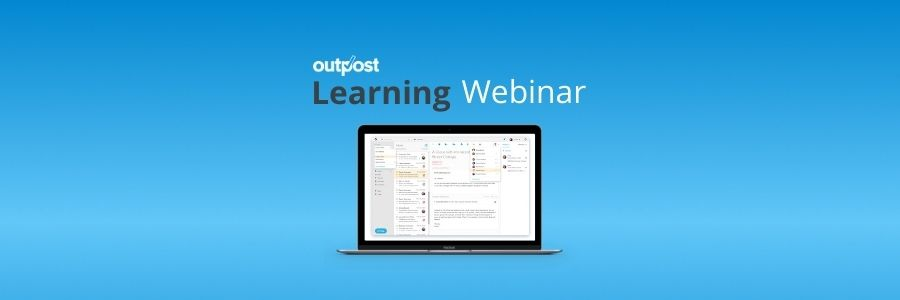 Are you and your team bogged down by email? Sign up for our latest Outpost Learning Webinar to learn how to better manage your inbox.